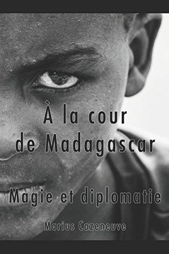 À la cour de Madagascar. Magie et diplomatie (French Edition)