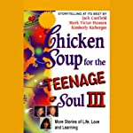 Chicken Soup for the Teenage Soul III: More Stories of Life, Love, and Learning | Jack Canfield,Mark Victor Hansen,Kimberly Kirberger