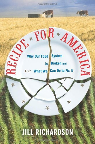By Jill Richardson - Recipe for America: Why Our Food System is Broken and What We Can Do to Fix It PDF