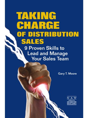 Taking Charge of Distribution Sales: 9 Proven Skills to Lead and Manage Your Sales Team