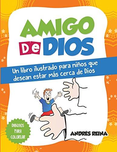 Amigo de Dios: Un libro ilustrado para niños que desean estar mas cerca de Dios (Spanish Edition) [Andres Reina] (Tapa Blanda)