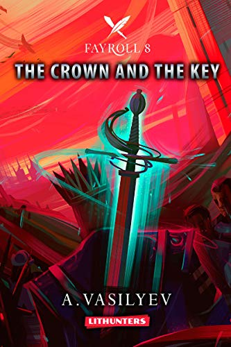 The Crown and the Key (Epic LitRPG Adventure - Book 8) ()