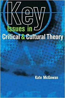 Key Issues in Critical and Cultural Theory by Kate Mcgowan (2007-04-01)