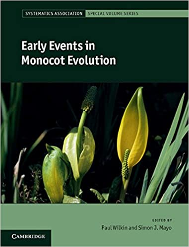 Early Events in Monocot Evolution (Systematics Association Special Volume Series)