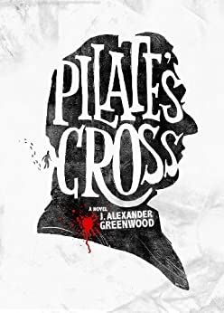 Pilate's Cross: Washing Your Hands of Murder Isn't Easy (John Pilate Mysteries Book 1) by [Greenwood, J. Alexander]