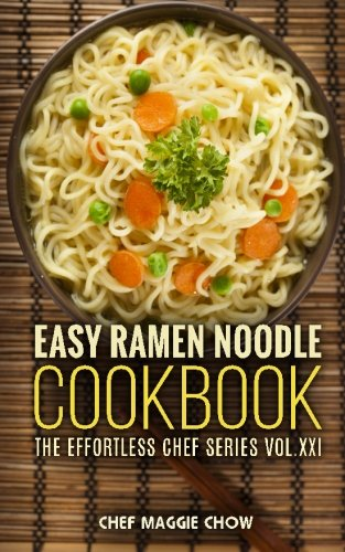 Easy Ramen Noodle Cookbook (The Effortless Chef Series) (Volume 21)