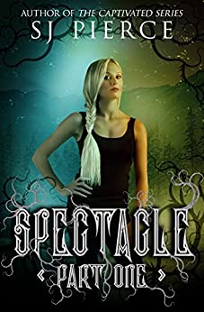 Spectacle (The Spectacle Trilogy Book 1) by [Pierce, S.J.]