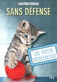 Les Petits Vétérinaires, Tome 14 : Sans défense par Laurie Halse Anderson