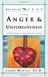 Breaking Free from Anger and Unforgiveness, Linda Mintle, 0884198952