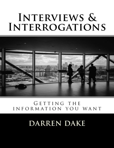 Interviews and Interrogations: Getting the information you want