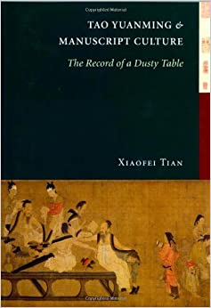 Tao Yuanming and Manuscript Culture: The Record of a Dusty Table (China Program Books)
