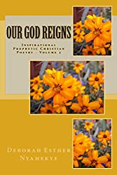 Our God Reigns: Inspirational Prophetic Christian Poetry - Volume 2