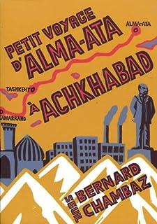 Petit voyage d'Alma-Ata à Achkhabad, Chambaz, Bernard