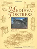 img - for The Medieval Fortress: Castles, Forts and Walled Cities of the Middle Ages book / textbook / text book