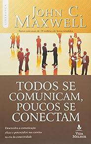 Todos se comunicam, poucos se conectam: desenvolva a comunicação eficaz e potencialize sua carreira na era da