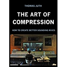 The Art of Compression (The Art of Mixing Series Book 2)