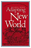 img - for Adapting to a New World: English Society in the Seventeenth-Century Chesapeake (Institute of Early American History and Culture) by James P. P Horn (1994-09-30) book / textbook / text book