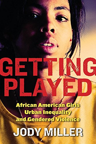 Search : Getting Played: African American Girls, Urban Inequality, and Gendered Violence