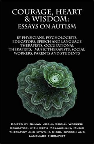 Courage Heart  Wisdom Essays On Autism By Physicians  Courage Heart  Wisdom Essays On Autism By Physicians Psychologists  Educators Speech And Language Therapists Occupational Therapists Music  Therapist