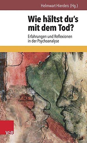 Wie hältst du's mit dem Tod?: Erfahrungen und Reflexionen in der Psychoanalyse