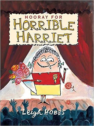 Hooray for Horrible Harriet: Leigh Hobbs: 9781741147032: Amazon ...