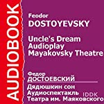Uncle's Dream: Mayakovsky Theatre Audioplay [Russian Edition] | Fyodor Dostoevsky