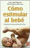 Cómo estimular al bebé: Potencia el crecimiento de tu hijo (Spanish Edition)