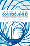 Attraction Based Consciousness, Corinne Collier Cram, 1452553653
