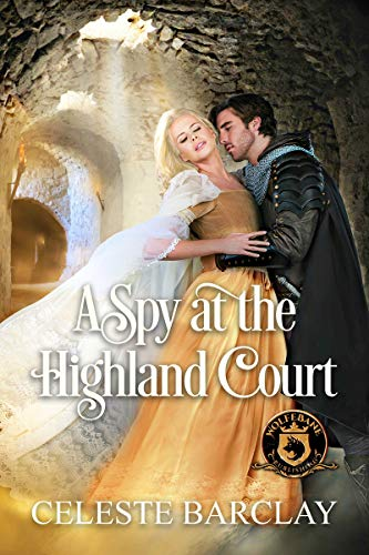 A Spy at the Highland Court: De Wolfe Pack Connected World by [Barclay, Celeste]