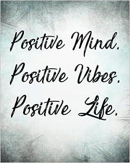 Positive Mind Positive Vibes Positive Life: Inspirational ...