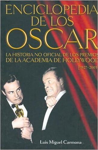 Enciclopedia de los Oscar: la historia no oficial de los premios de la Academia de Hollywood 1927-2005: Amazon.es: Carmona, Luis Miguel: Libros