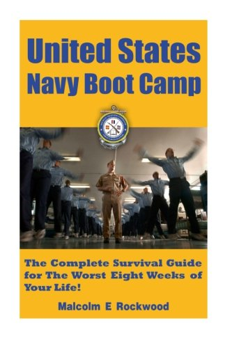 united-states-navy-boot-camp-the-complete-survival-guide-for-the-worst-eight-weeks-of-your-life-the-