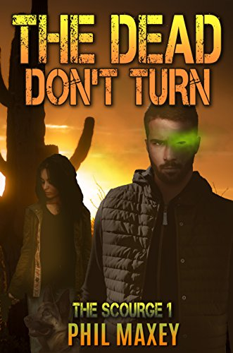 The Dead Don't Turn (The Scourge Book 1) by [Maxey, Phil]