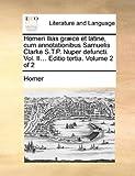 Homeri Ilias Græce et Latine, Cum Annotationibus Samuelis Clarke S T P Nuper Defuncti, Homer, 1170805299