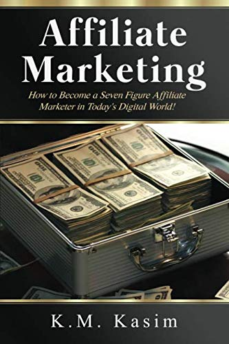 Affiliate Marketing: How to Become a Seven Figure Affiliate Marketer in Today's Digital World (Best Affiliate Marketing Blogs)
