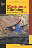 Maximum Climbing: Mental Training for Peak Performance and Optimal Experience (How To Climb Series)