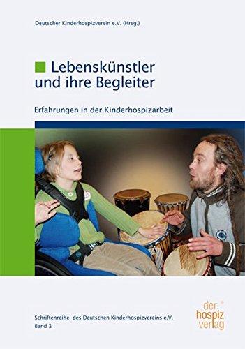Lebenskünstler und Ihre Begleiter: Erfahrungen in der Kinderhospizarbeit (Schriftenreihe des Deutschen Kinderhospizverein e.V.)