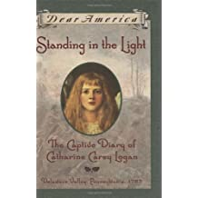 Dear America: Standing in the Light: The Captive Diary Of Catharine Carey Logan