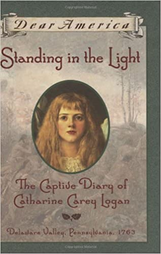 Standing In The Light The Captive Diary Of Catharine Carey Logan