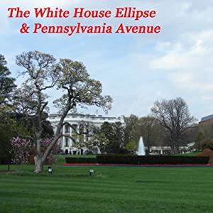 The White House Ellipse & Pennsylvania Avenue Walking Tour