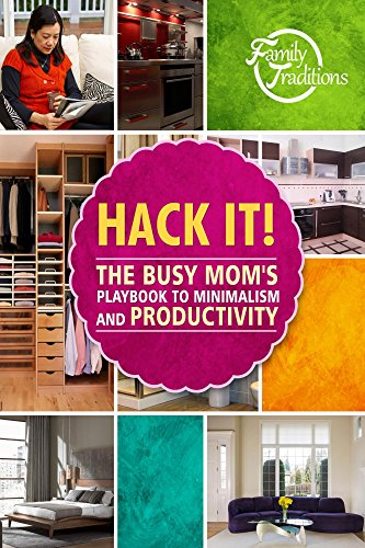 Hack it!: The Busy Mom's Playbook to Minimalism and Productivity
