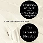 The Faraway Nearby   Rebecca Solnit