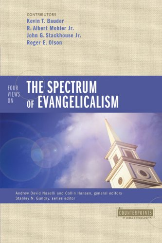 Four Views on the Spectrum of Evangelicalism (Counterpoints: Bible and Theology)