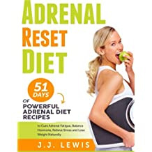 Adrenal Reset Diet: 51 Days of Powerful Adrenal Diet Recipes to Cure Adrenal Fatigue, Balance Hormone, Relieve Stress and Lose Weight Naturally