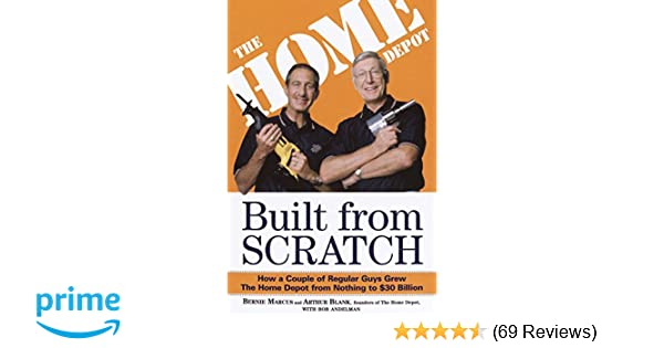 Built From Scratch How A Couple Of Regular Guys Grew The Home Depot