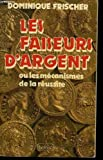 img - for Les faiseurs d'argent, ou, Les me canismes de la re ussite (French Edition) book / textbook / text book
