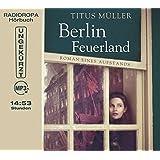 Berlin Feuerland - Roman eines Aufstands (Laufzeit: 14:53 Stunden, ungekürzte Lesung auf 2 MP3-CDs)