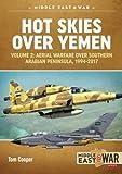 #1: Hot Skies Over Yemen. Volume 2: Aerial Warfare Over Southern Arabian Peninsula, 1994-2017 (Middle East@War)