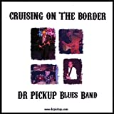 Cruising on the Border by Dr. Pickup Blues Band (2007-10-02)