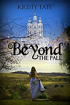 Beyond the Pale: a teen time travel romance by [Tate, Kristy]